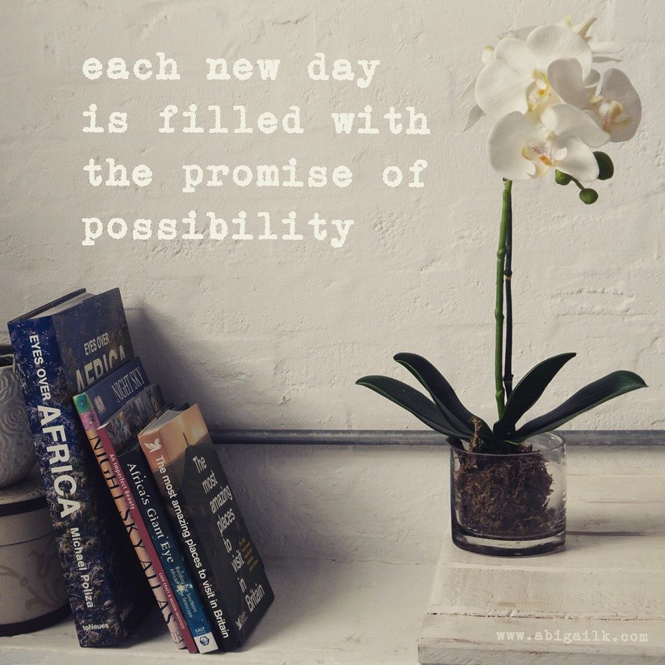 each day is filled with the promise of possibility