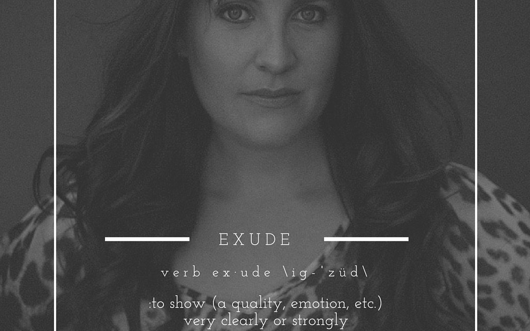 One Word Wednesday | Exude