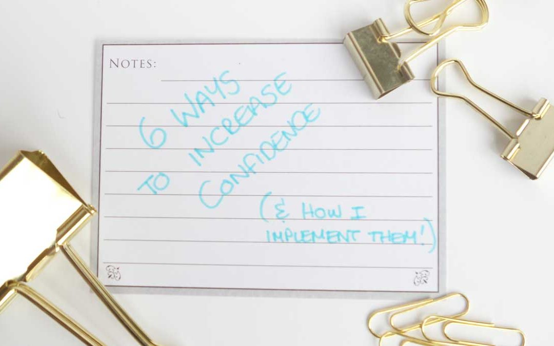 How to Feel More Confident – How I Implement 6 Ways to Increase Confidence
