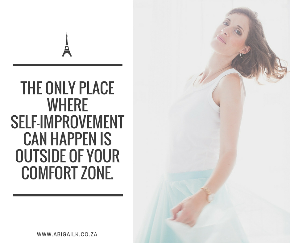 The only place where self-improvement can happen is outside of your comfort zone.