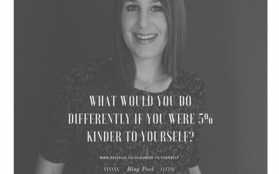 What would you do differently if you were 5% kinder to yourself?
