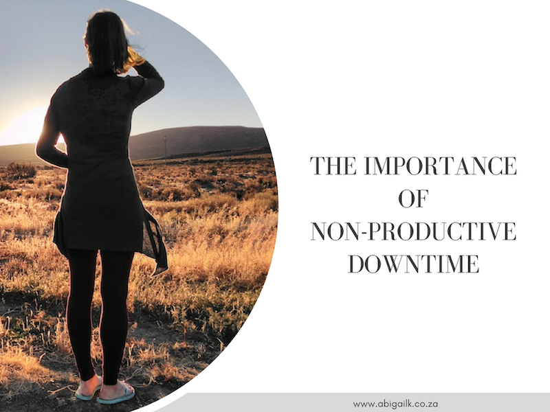 The Importance of Non-Productive Down Time