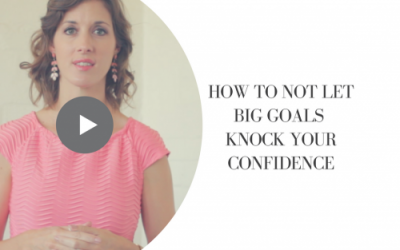 How To Not Let Big Goals Knock Your Confidence