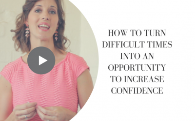 How to Turn Difficult Times into an Opportunity to Increase Confidence