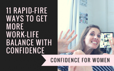 11 Rapid-fire Ways to Get More Work-Life Balance with Confidence