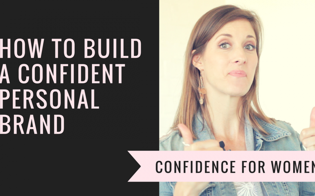 Confidence For Women | Building a Confident Personal Brand
