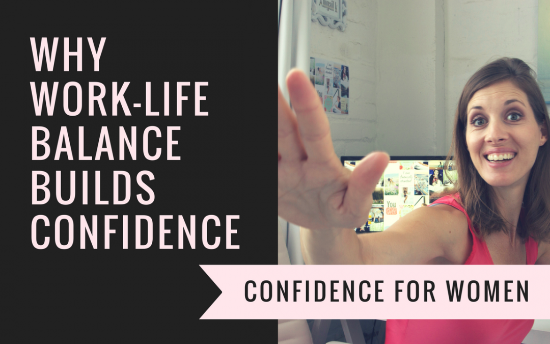 [video] Why Work-Life Balance Builds Confidence