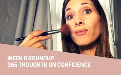 365 Thoughts on Confidence | Week 8 Round Up