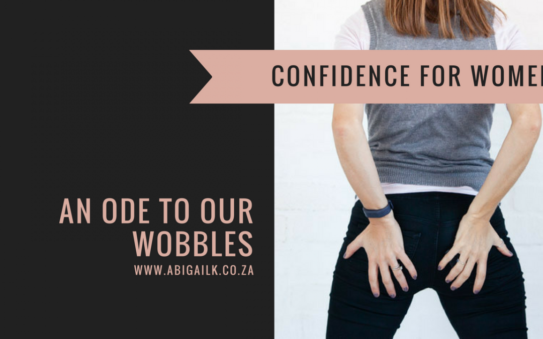 Confidence For Women | An Ode To Our Wobbles