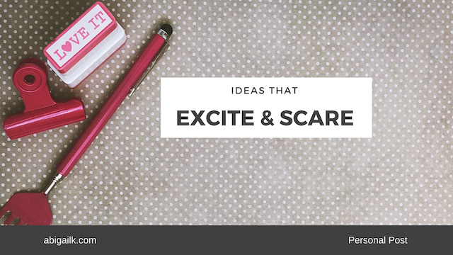 Have you ever had an idea that excites & scares the crap out of you?