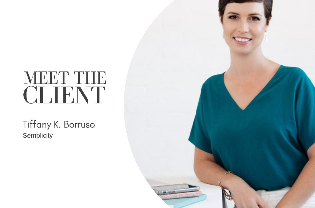 Meet The Client…Tiffany K. Borruso | Semplicity
