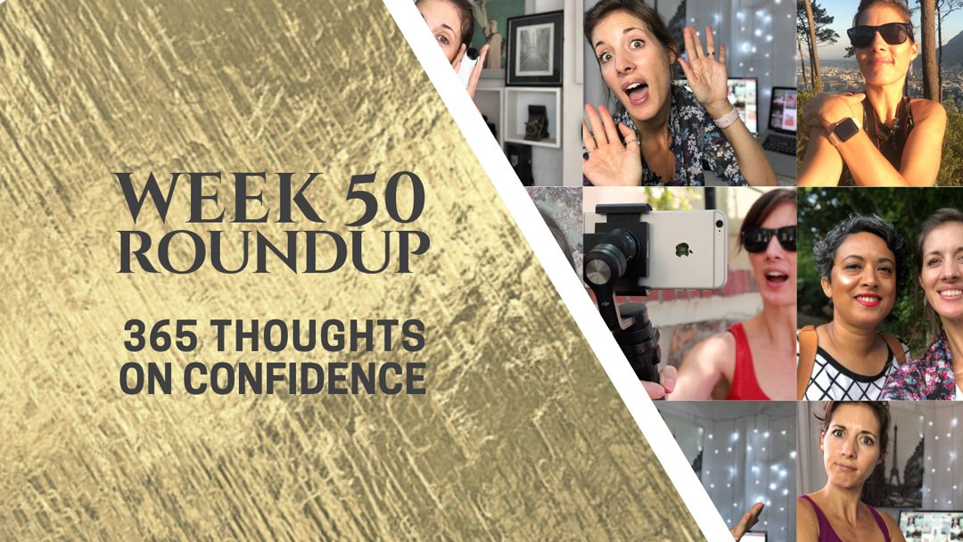 Thoughts on Confidence | Week 50 Round Up